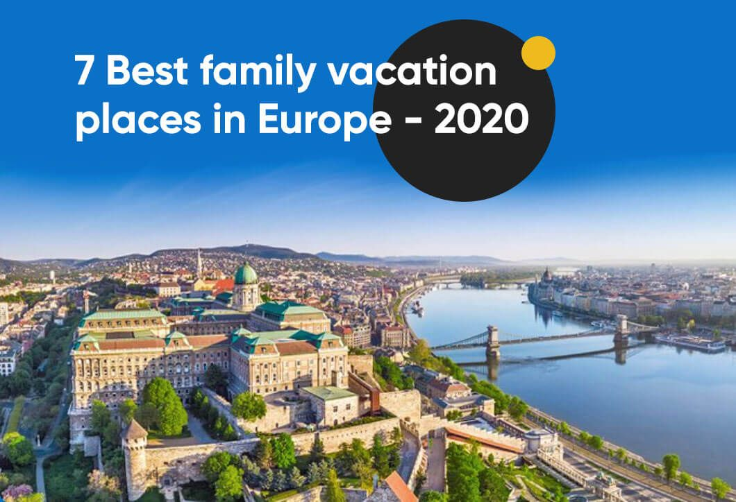 7 Best family vacation places in Europe - 2020