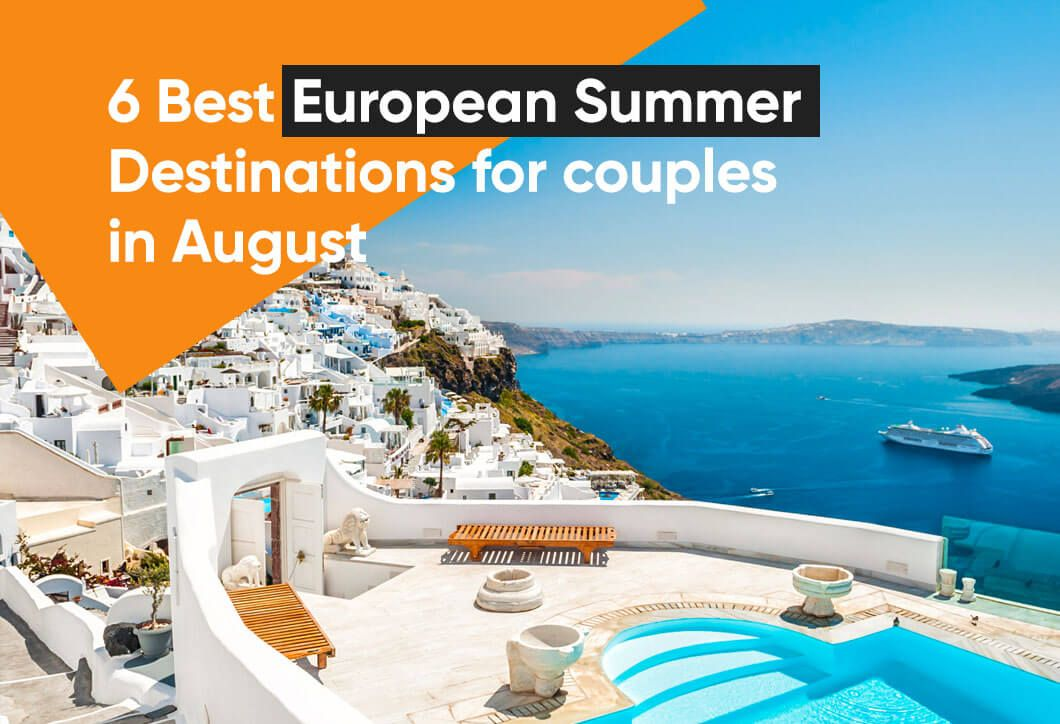 6 Best European Summer Destinations for couples in August