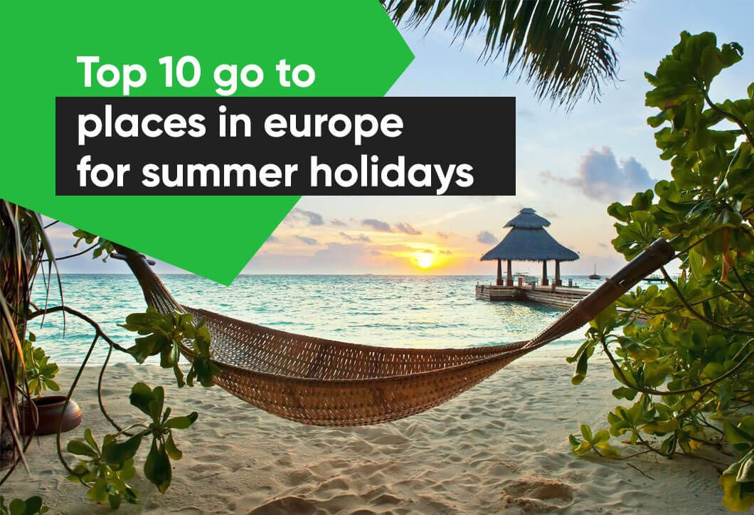 Top 10 go to places in europe for summer holidays